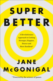 Superbetter : How a Gameful Life Can Make You Stronger, Happier, Braver and More Resilient, Paperback Book
