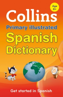 Collins Primary Illustrated Spanish Dictionary : Get Started, for Ages 7-11, Paperback Book