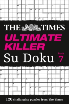 The Times Ultimate Killer Su Doku Book 7 : 120 of the Deadliest Su Doku Puzzles, Paperback Book