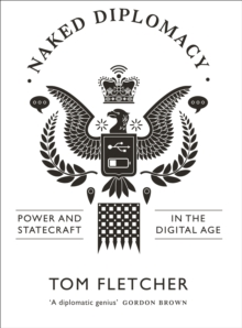 Naked Diplomacy : Power and Statecraft in the Digital Age, Hardback Book
