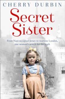 Secret Sister : From Nazi-Occupied Jersey to Wartime London, One Woman's Search for the Truth, Paperback Book