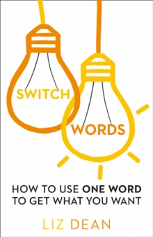 Switchwords : How to Use One Word to Get What You Want, Paperback Book