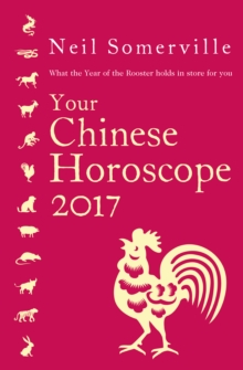 Your Chinese Horoscope 2017 : What the Year of the Rooster Holds in Store for You, Paperback Book