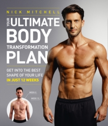 Your Ultimate Body Transformation Plan : Get into the Best Shape of Your Life - in Just 12 Weeks, Paperback Book