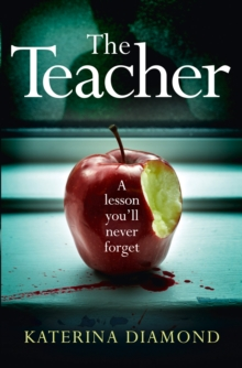 The Teacher : A Shocking and Compelling New Crime Thriller - Not for the Faint-Hearted!, Paperback Book