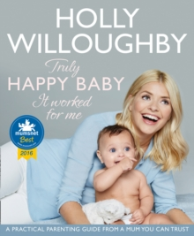 Truly Happy Baby ... It Worked for Me : A Practical Parenting Guide from a Mum You Can Trust, Paperback Book