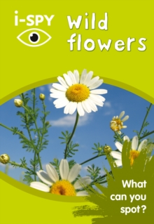 i-Spy Wild Flowers : What Can You Spot?, Paperback Book