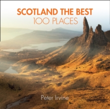 Scotland The Best 100 Places : Extraordinary Places and Where Best to Walk, Eat and Sleep, Paperback Book