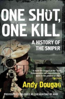 One Shot, One Kill : A History of the Sniper, Paperback Book