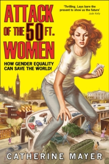 Attack of the 50 Ft. Women : How Gender Equality Can Save the World!, Hardback Book