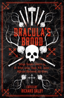 Dracula's Brood : Neglected Vampire Classics by Sir Arthur Conan Doyle, M.R. James, Algernon Blackwood and Others, Paperback Book