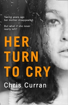 Her Turn to Cry : A Gripping Psychological Thriller with Twists You Won't See Coming, Paperback Book