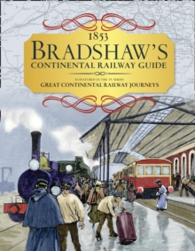 Bradshaw's Continental Railway Guide : 1853 Railway Handbook of Europe, Hardback Book