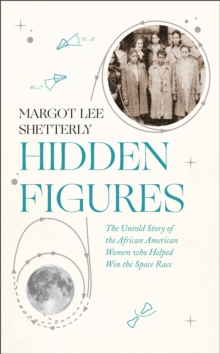 Hidden Figures : The Untold Story of the African American Women Who Helped Win the Space Race, Hardback Book