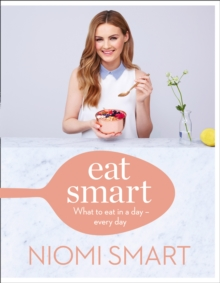 Eat Smart : What to Eat in a Day - Every Day, Hardback Book