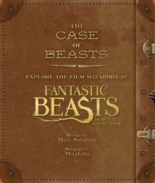 The Case of Beasts: Explore the Film Wizardry of Fantastic Beasts and Where to Find Them, Hardback Book