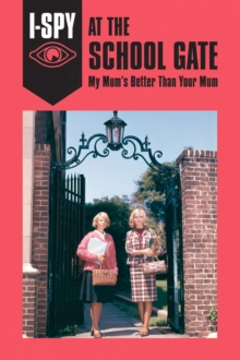 I-SPY at the School Gate: My Mum's Better Than Your Mum, Hardback Book