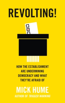 Revolting! : How the Establishment are Undermining Democracy and What They'Re Afraid of, Paperback Book