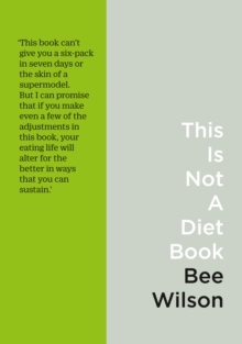 This is Not a Diet Book : A User's Guide to Eating Well, Paperback Book