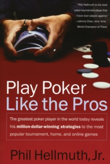 Play Poker Like the Pros : The greatest poker player in the world today reveals his million-dollar-winning strategies to the most popular tournament, home and online games, Paperback Book