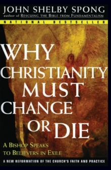 Why Christianity Must Change or Die : A Bishop Speaks to Believers In Exile, Paperback Book