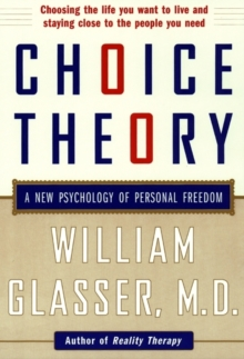 Choice Theory : A New Psychology of Personal Freedom, Paperback Book