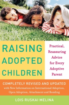 Raising Adopted Children, Revised Edition : Practical Reassuring Advice for Every Adoptive Parent, Paperback Book