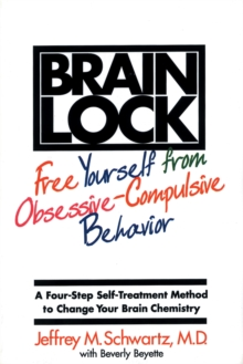 Brain Lock : Free Yourself from Obsessive-Compulsive Behavior, Paperback Book