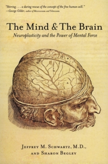 The Mind and the Brain : Neuroplasticity and the Power of Mental Force, Paperback Book