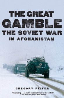 The Great Gamble : The Soviet War in Afghanistan, Paperback Book