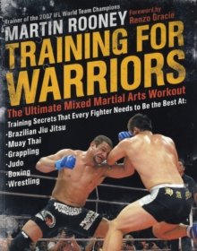 Training for Warriors : The Ultimate Mixed Martial Arts Workout, Paperback Book
