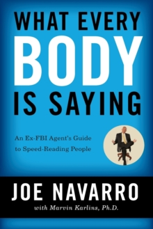 What Every BODY is Saying : An Ex-FBI Agent's Guide to Speed-Reading People, Paperback Book