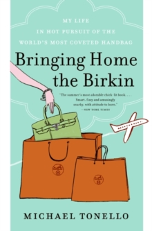Bringing Home the Birkin : My Life in Hot Pursuit of the World's Most Coveted Handbag, Paperback Book