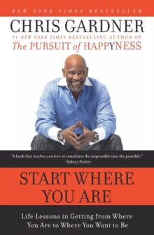 Start Where You Are : Life Lessons in Getting from Where You Are to Where You Want to Be, Paperback Book