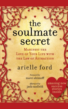 The Soulmate Secret : Manifest the Love of Your Life with the Law of Attraction, Paperback Book