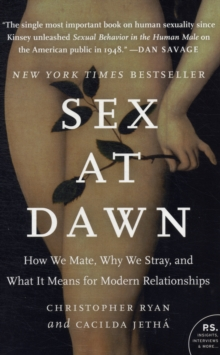 Sex at Dawn : How We Mate, Why We Stray, and What It Means for Modern Relationships, Paperback Book