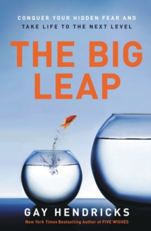 The Big Leap : Conquer Your Hidden Fear and Take Life to the Next Level, Paperback Book