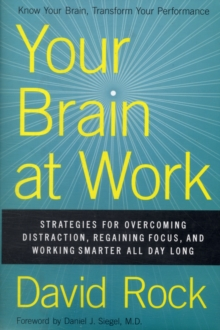 Your Brain at Work : Strategies for Overcoming Distraction, Regaining Focus, and Working Smarter All Day Long, Hardback Book