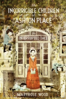 The Incorrigible Children of Ashton Place: Book IV : The Interrupted Tale, Hardback Book