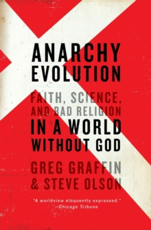 Anarchy Evolution : Faith, Science, and Bad Religion in a World Without God, Paperback Book