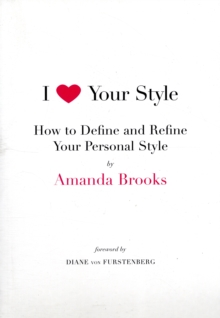 I Love Your Style : How to Define and Refine Your Personal Style, Paperback Book
