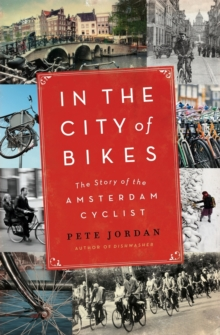 In the City of Bikes : The Story of the Amsterdam Cyclist, Paperback Book