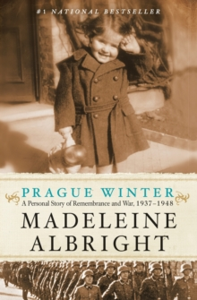 Prague Winter : A Personal Story of Remembrance and War, 1937-1948, Paperback Book