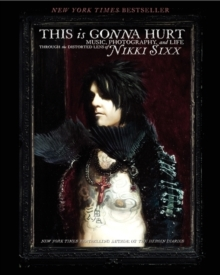 This Is Gonna Hurt : Music, Photography and Life Through the Distorted Lens of Nikki Sixx, Paperback Book