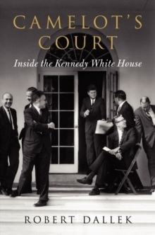 Camelot's Court : Inside the Kennedy White House, Hardback Book