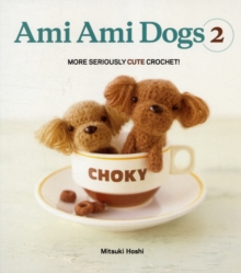 Ami Ami Dogs 2 : More Seriously Cute Crochet, Paperback Book