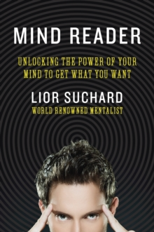 Mind Reader : Unlocking the Power of Your Mind to Get What You Want, Paperback Book
