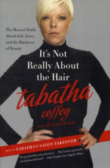 It's Not Really About the Hair : The Honest Truth About Life, Love, and the Business of Beauty, Paperback Book