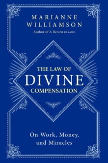 The Law of Divine Compensation : On Work, Money, and Miracles, Paperback Book