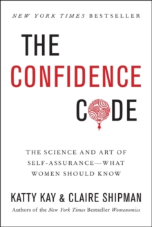 The Confidence Code : The Science and Art of Self-Assurance---What Women Should Know, Hardback Book